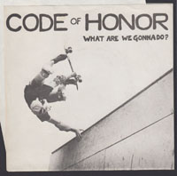 CODE OF HONOR ~ What Are We Gonna Do? 7in. (Subterranean 1982)